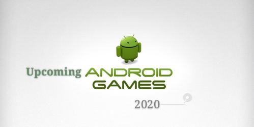 Most Awaited Upcoming Android Games in 2020